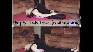 Day 5: Fish Pose (matsyasana)
