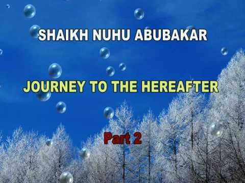 Download SHAIKH NUHU ABUBAKAR  - JOURNEY TO THE HEREAFTER   PART 2