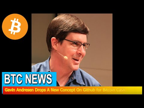 BTC News - Gavin Andresen Drops A New Concept On Github For Bitcoin Cash