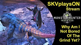 SKVplaysON - Stream - Monster Hunter World - Still Not Bored Of The Grind? - PC, [ENGLISH] Gameplay