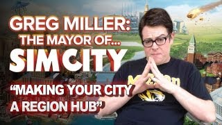 Greg Miller: Mayor of SimCity - Making Your City a Region Hub: Greg Plays SimCity Ep.7