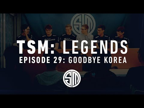 TSM: LEGENDS - Episode 29 - Goodbye Korea