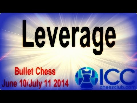 ♛ Leverage Bullet Chess Games ☆ Internet Chess Club ☆ June 10-July 11 2014
