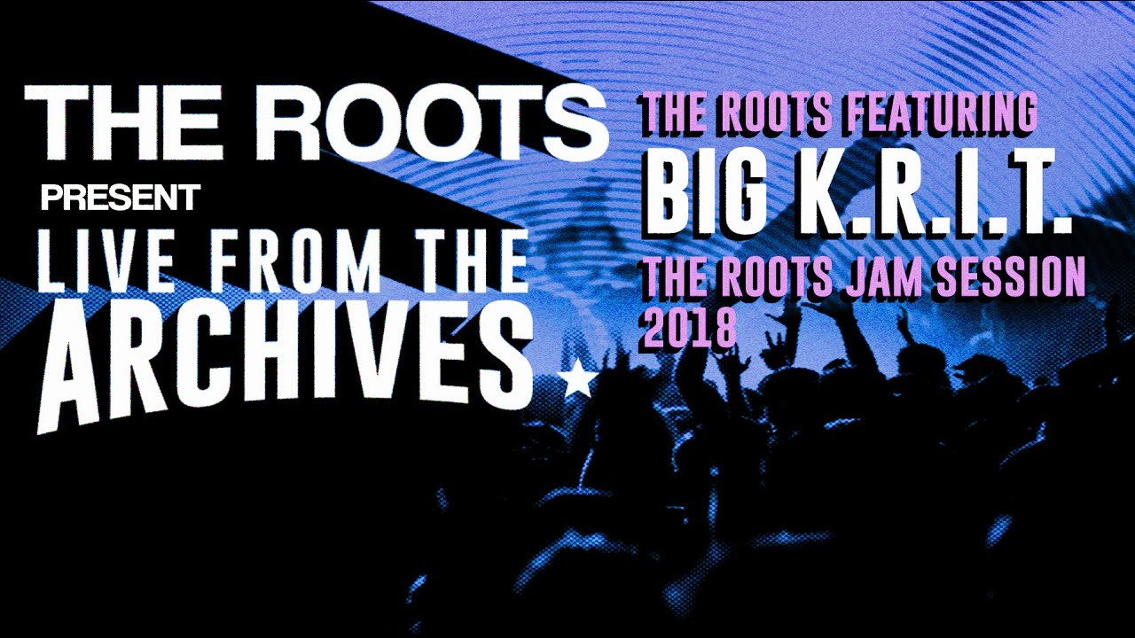 The Roots Present Live from the Archives: The Roots featuring Big K.R.I.T.