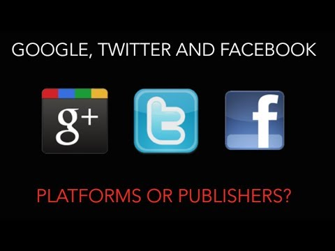 Google, Twitter and Facebook - Platforms or Publishers?