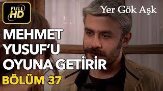 Yer Gök Aşk 37. Bölüm / Full HD (Tek Parça) - Mehmet Yusuf'u Oyuna Getiriyor