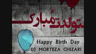 Dj MorTeza Chizari Happy Birthday Music Remix
