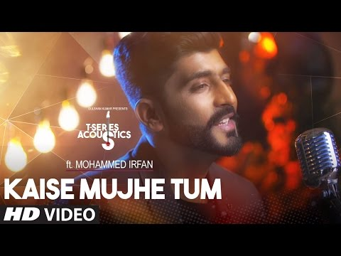 Kaise Mujhe Tum Video Song | Mohammed Irfan |T-Series Acoustics | Hindi Song 2017