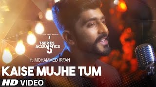 Kaise Mujhe Tum Video Song | Mohammed Irfan |   Acoustics | Hindi Song 2017