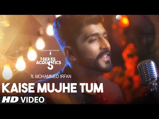 Kaise Mujhe Video Song | Mohammed Irfan |  T-Series Acoustics | Hindi Song 2017