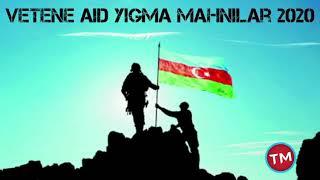 Vetene aid Yigma Mahnilar 2020 ( музыка про Карабах 2020 )