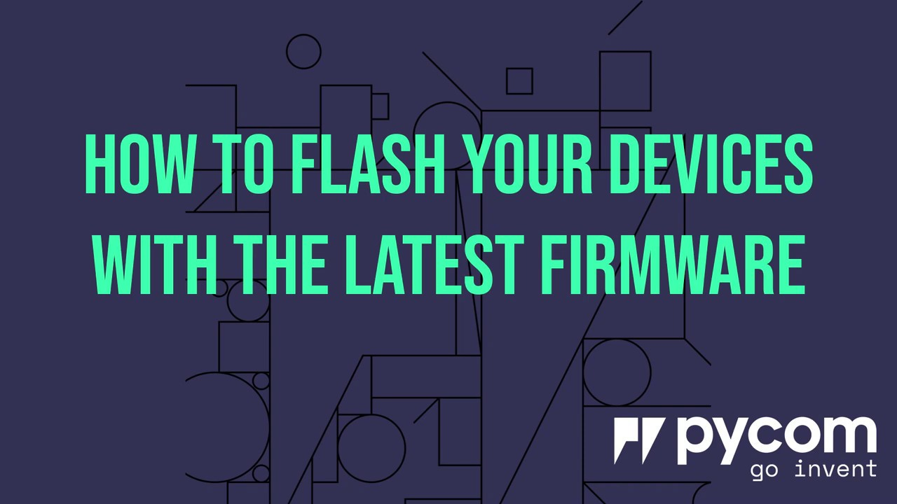 How To Flash Your Pycom Devices With The Latest Firmware