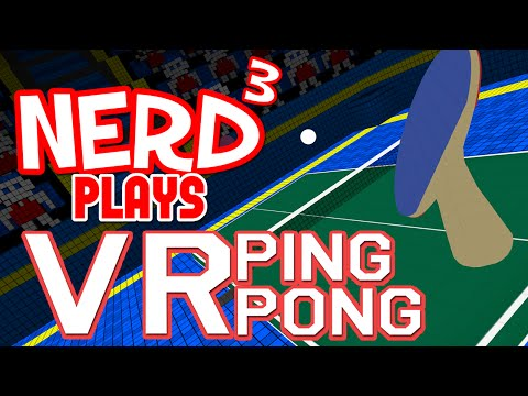 Nerd³ Plays... VR Ping Pong - Tennis on a Table