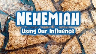 Nehemiah#5: Using Our Influence