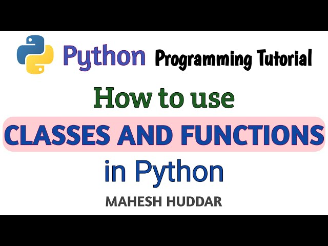 Classes and Functions - Python Application Tutorial by Mahesh Huddar