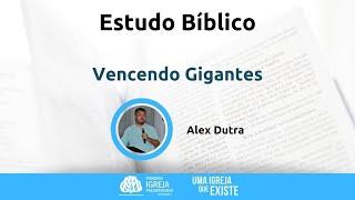 Estudo Bíblico - Vencendo Gigantes - Alex Dutra