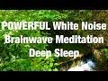Powerful White Noise Brainwave Water Meditation Deep Sleep Serenity  Mp3 - Mp4 Download