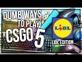 DUMB WAYS TO PLAY CSGO 5: LIDL EDITION