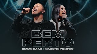 BEM PERTO (Clipe Oficial) | Isaias Saad + Isadora Pompeo