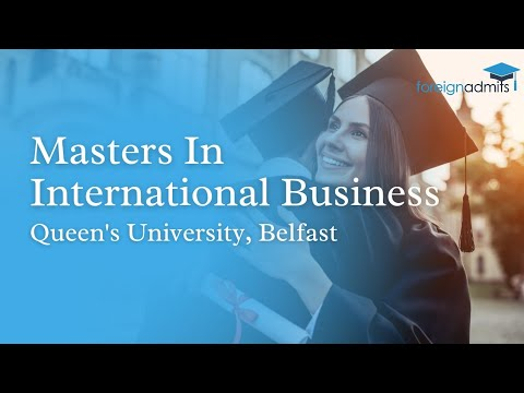 Why study master's in International Business?  || Queen's University, Belfast || ForeignAdmits