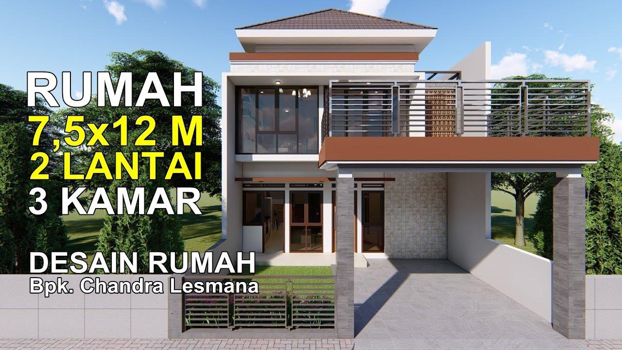 Rumah 7 5x12 M Desain Rumah Bpk Chandra Lesmana Youtube