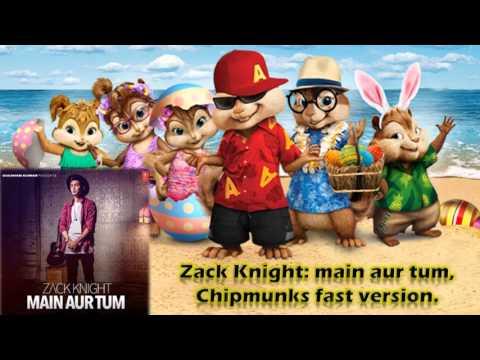 Zack Knight: main aur tum chipmunks fast version.