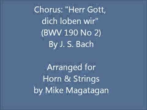 "Chorus: ""Herr Gott, dich loben wir"" (BWV 190 No 2) for French Horn & Strings"