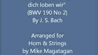"Chorus: ""Herr Gott, dich loben wir"" (BWV 190 No 2) for French Horn & Strings"