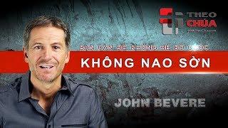 KHÔNG NAO SỜN | Bài 8: Vứt Bỏ Gánh Nặng (John Bevere)
