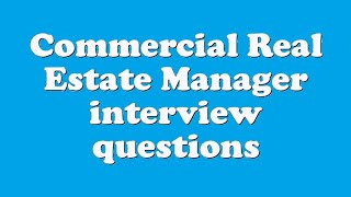 Commercial Real Estate Manager interview questions