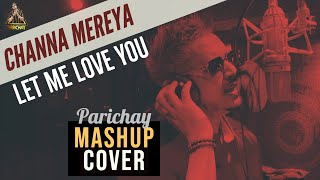 Channa Mereya & Let Me Love You | PARICHAY Mashup Cover