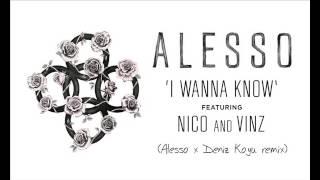 Alesso - I Wanna Know (Alesso x Deniz Koyu Remix)