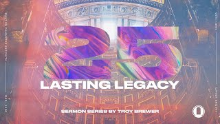 Inheritance, Mantels, and Legacy | Troy Brewer | Lasting Legacy