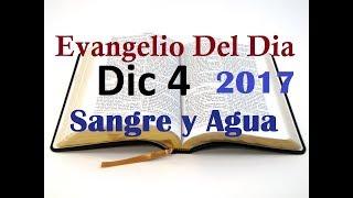 Evangelio del Dia- Lunes 4 Diciembre 2017- No te Sientas Indigno- Sangre y Agua