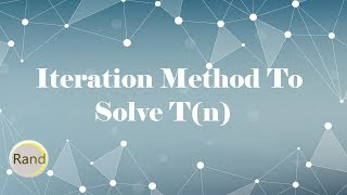 Iteration Method To Solve T(n)