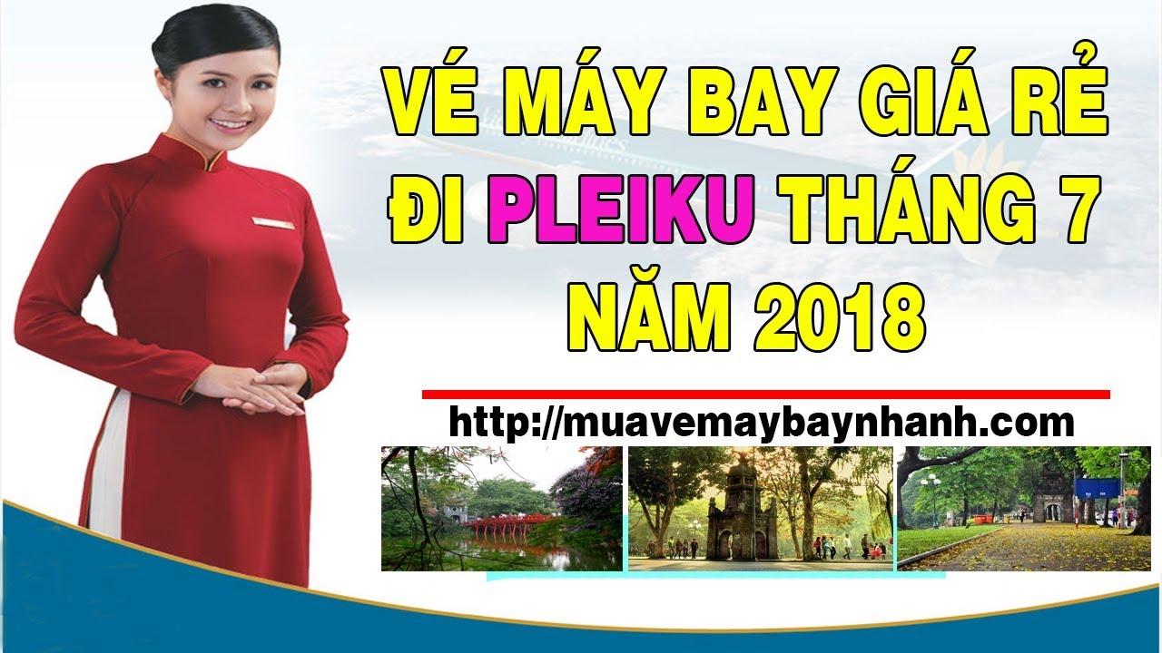 Vé Máy Bay Giá Rẻ Nhất Đi Pleiku Tháng 7 năm 2018 tai MUAVEMAYBAYNHANH.COM