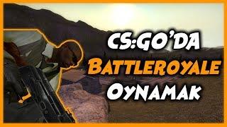 Cs: GO' da BATTLE ROYAL Oynamak ! - Yeni Mod