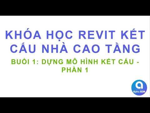 Khóa học Revit KC NCT - Buổi 1: Dựng Mô Hình Kết Cấu - Phần 1