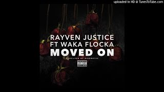 Rayven Justice - Moved On ft. Waka Flocka Flame