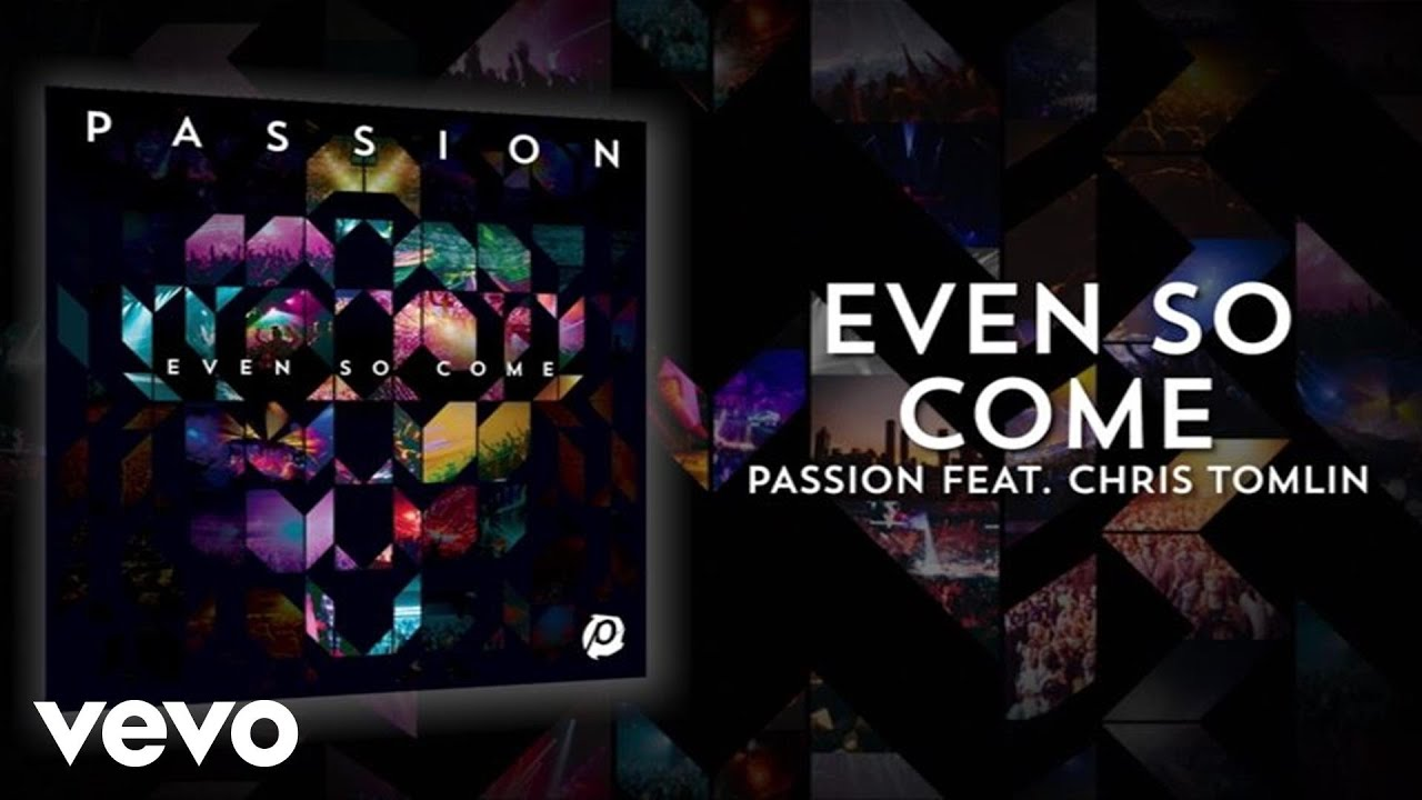 Passion - Even So Come (Lyrics And Chords/Live) ft  Chris Tomlin