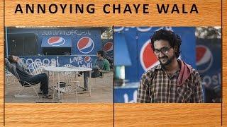 Annoying Chaye Wala