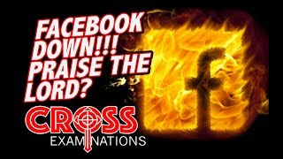 FACEBOOK DOWN! Praise the LORD? CROSS EXAMINATIONS Ep. 97