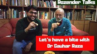 Let's have a bite with Dr Gauhar Raza | Rozender Talks