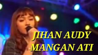Jihan audy Mangan ati dangdut koplo terbaru 2020 (Lirik lagu)