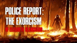 """Police Report: The Exorcism Of Elizabeth Blanchard"" Creepypasta"