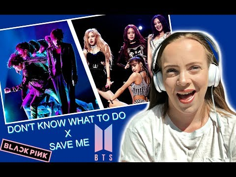 BLACKPINK & BTS - Don't Know What To Do X Save Me (MASHUP) I REACTION