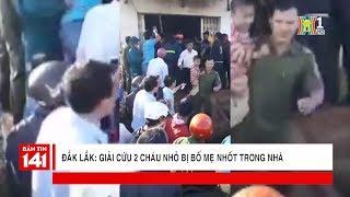 BẢN TIN 141 | 22.02.2018 | Giải cứu 2 cháu nhỏ bị bố mẹ nhốt trong nhà tại Đắk Lắk