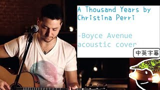 A Thousand Years by Christina Perri - Boyce Avenue acoustic cover中英字幕