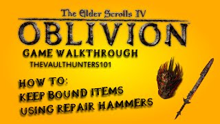 Oblivion: How to Obtain Bound Items Permanently! - Glitch/Exploit