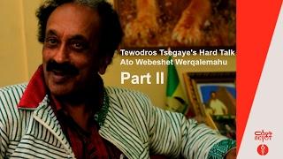 Tewodros Tsegaye, hard talk interview with ato Wibeshet Werqalemahu part2